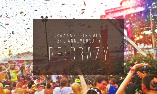 RE:CRAZY 〜CRAZY WEDDING 大阪支社 2nd Anniversary Party〜 in大阪イベント