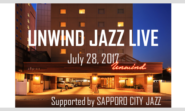 UNWIND JAZZ LIVE July 28th, 2017 in北海道イベント